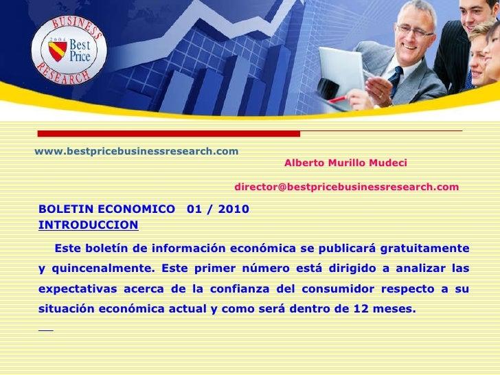 www.bestpricebusinessresearch.com Alberto Murillo Mudeci   [email_address] BOLETIN ECONOMICO  01 / 2010 INTRODUCCION Este ...