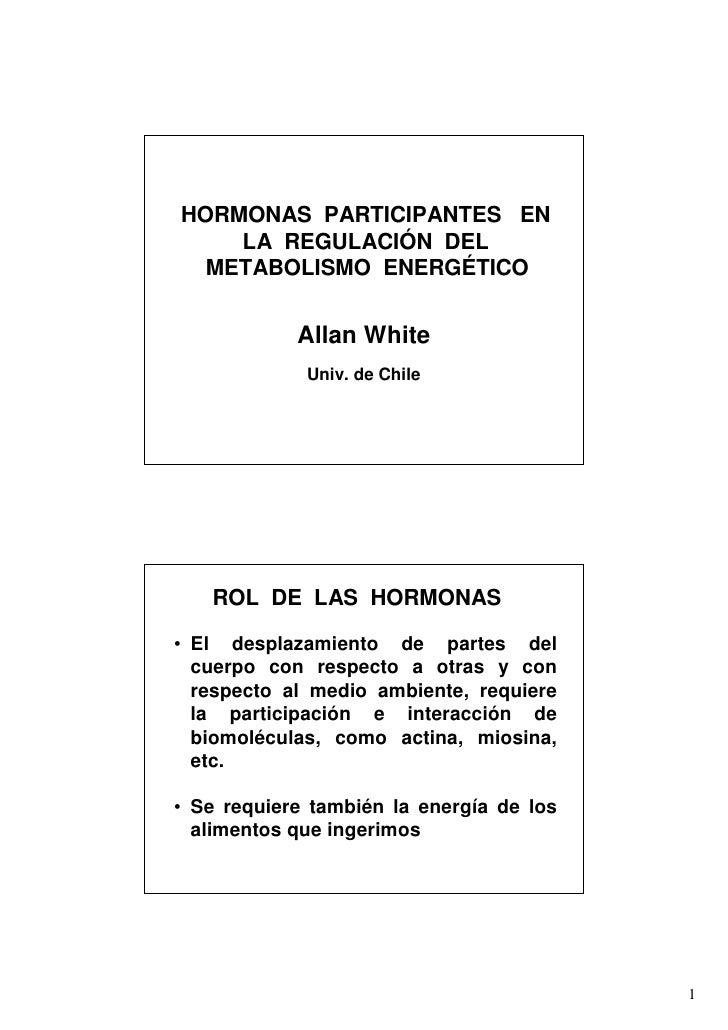 HORMONAS PARTICIPANTES EN     LA REGULACIÓN DEL   METABOLISMO ENERGÉTICO               Allan White              Univ. de C...