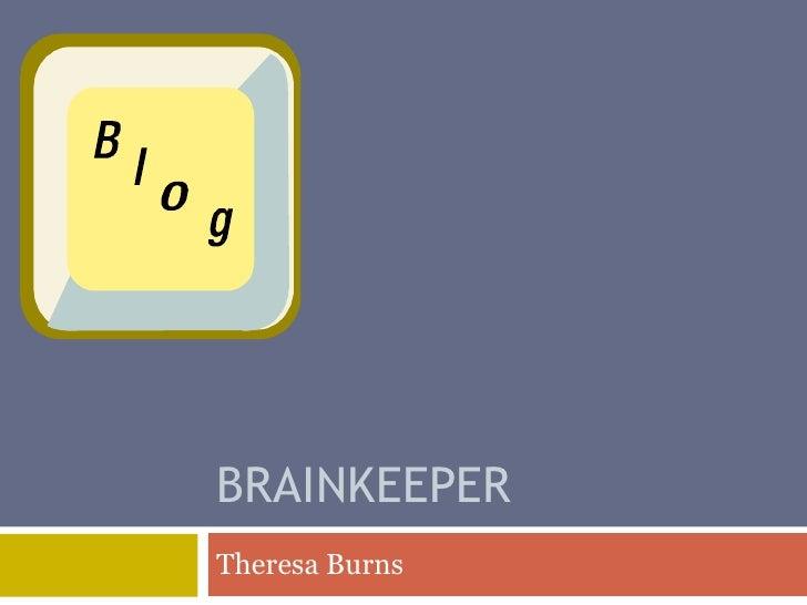 BRAINKEEPER<br />Theresa Burns<br />