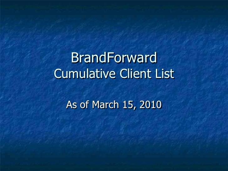 BrandForwardCumulative Client List<br />As of March 15, 2010<br />
