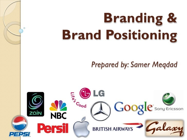 Branding &  Brand Positioning Prepared by: Samer Meqdad