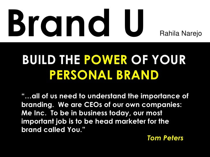 "BUILD THE  POWER  OF YOUR  PERSONAL BRAND  Brand U  ""… all of us need to understand the importance of branding.  We are CE..."