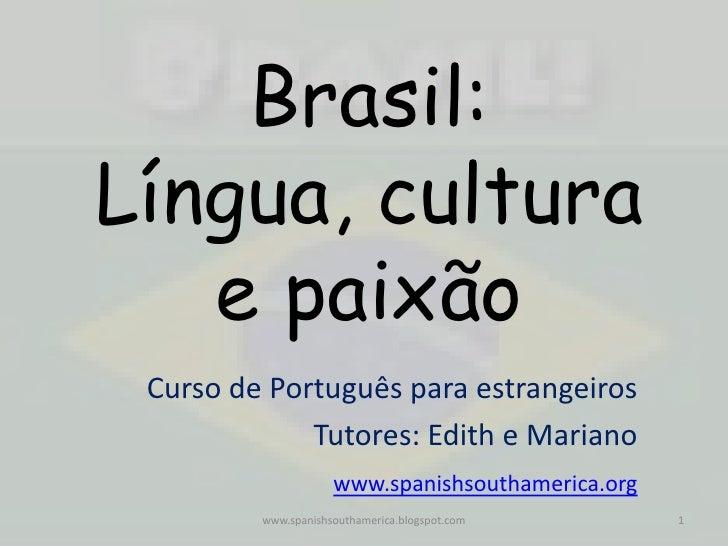 Brasil:Língua, cultura e paixão<br />Curso de Português para estrangeiros<br />Tutores: Edith e Mariano<br />www.spanishso...