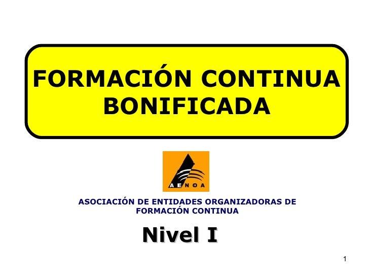 FORMACIÓN CONTINUA  BONIFICADA Nivel I ASOCIACIÓN DE ENTIDADES ORGANIZADORAS DE FORMACIÓN CONTINUA