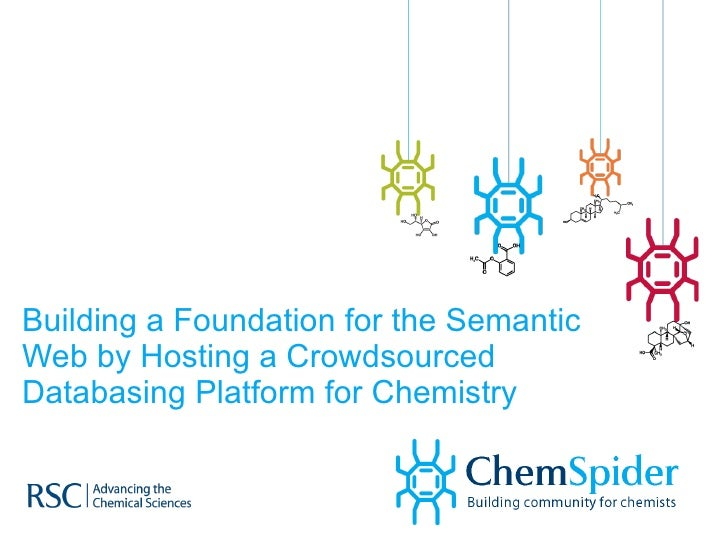 ChemSpider - Building a Foundation for the Semantic Web by Hosting a Crowd Sourced Databasing Platform for Chemistry
