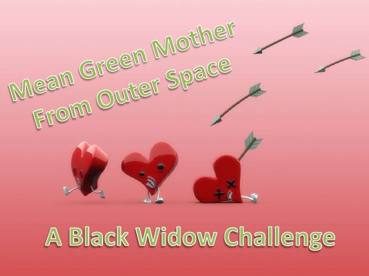 Mean Green Mother<br />From Outer Space<br />A Black Widow Challenge<br />