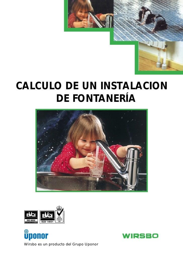 CALCULO DE UN INSTALACION       DE FONTANERÍA      Wirsbo es un producto del Grupo Uponor