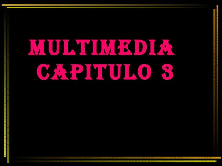 MULTIMEDIA  CAPITULO 3