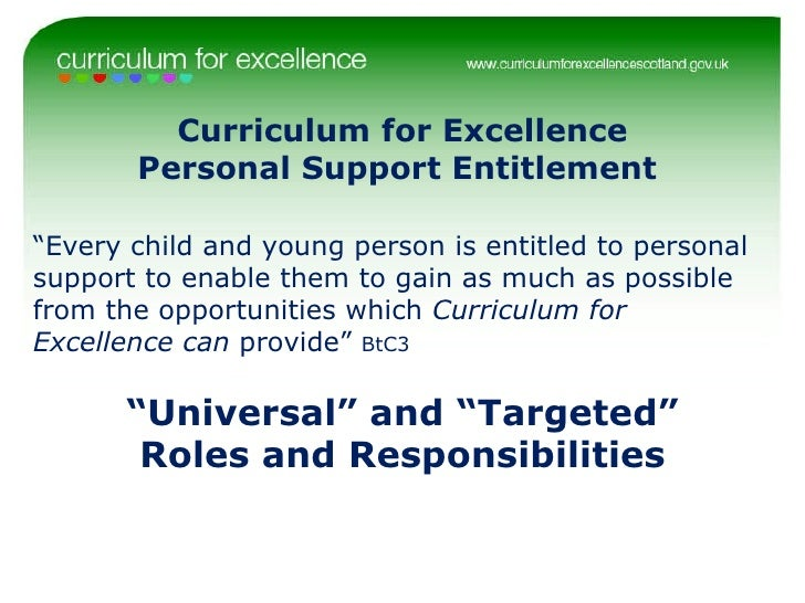 "Curriculum for Excellence Personal Support Entitlement  "" Every child and young person is entitled to personal support to ..."