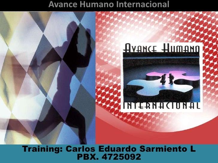 Avance Humano Internacional<br />Training: Carlos Eduardo Sarmiento L<br />PBX. 4725092<br />
