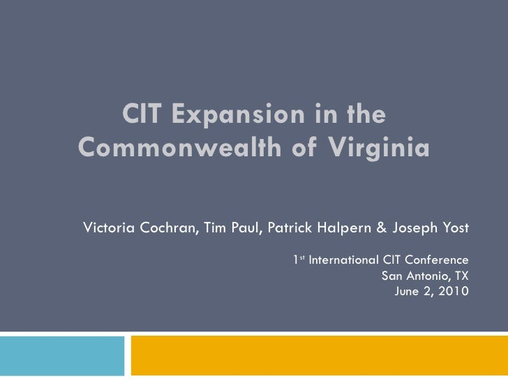 CIT Expansion in the Commonwealth of Virginia Victoria Cochran, Tim Paul, Patrick Halpern & Joseph Yost 1 st  Internationa...