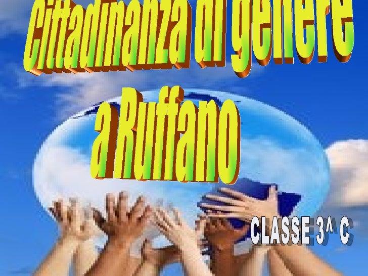 Cittadinanza di genere  a Ruffano ISTITUTO COMPRENSIVO STATALE  Scuola Secondaria 1° grado a.s. 2009 / 2010