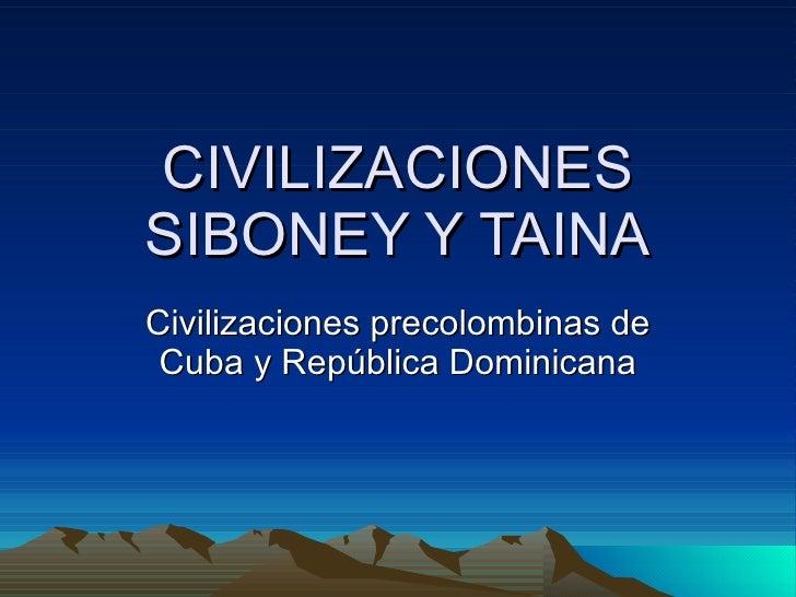 CIVILIZACIONES SIBONEY Y TAINA Civilizaciones precolombinas de Cuba y República Dominicana