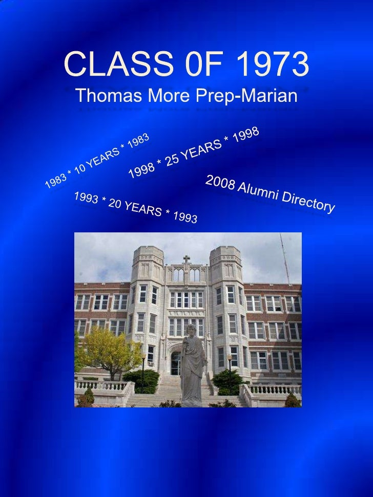 CLASS 0F 1973Thomas More Prep-Marian<br />1998 * 25 YEARS * 1998<br />1983 * 10 YEARS * 1983<br />2008 Alumni Directory<br...