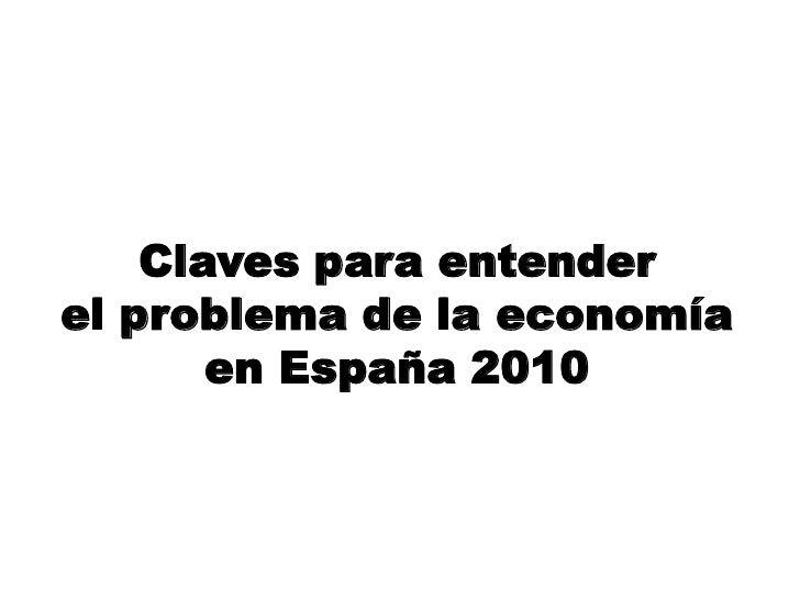 Claves para entender el problema de la economía        en España 2010