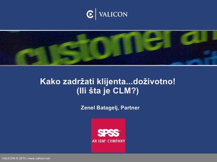 Zenel Batagelj, Partner Kako zadržati klijenta...doživotno! (Ili šta je CLM?)