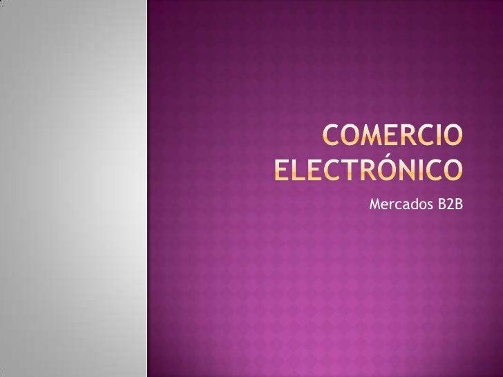 Comercio Electrónico<br />Mercados B2B<br />