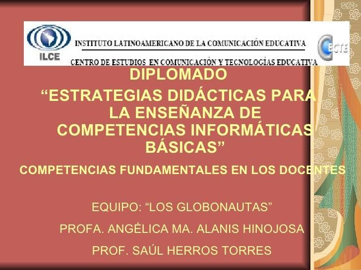 """<ul><li>DIPLOMADO </li></ul><ul><li>"""" ESTRATEGIAS DIDÁCTICAS PARA LA ENSEÑANZA DE COMPETENCIAS INFORMÁTICAS BÁSICAS"""" </li>..."""