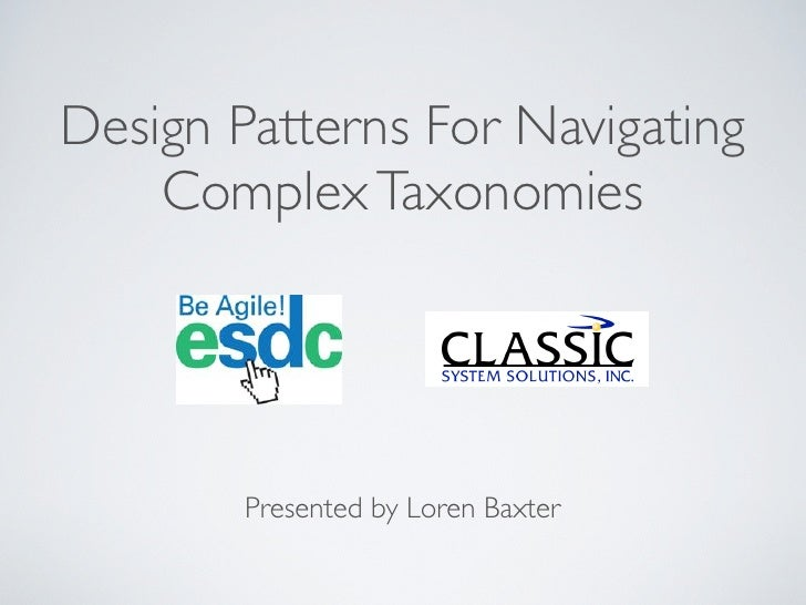 Design Patterns For Navigating     Complex Taxonomies             Presented by Loren Baxter