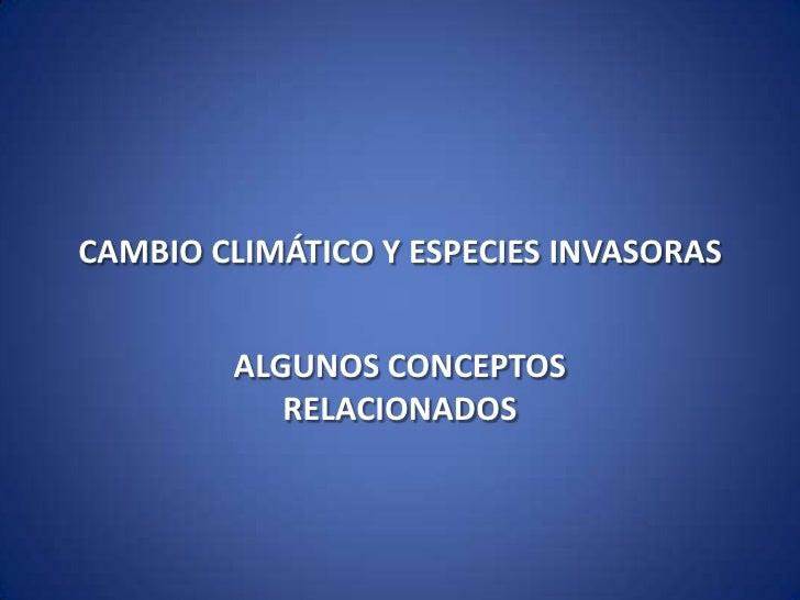 CAMBIO CLIMÁTICO Y ESPECIES INVASORAS<br />ALGUNOS CONCEPTOS RELACIONADOS<br />