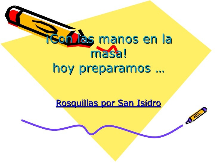 ¡Con las manos en la masa! hoy preparamos … Rosquillas por San Isidro