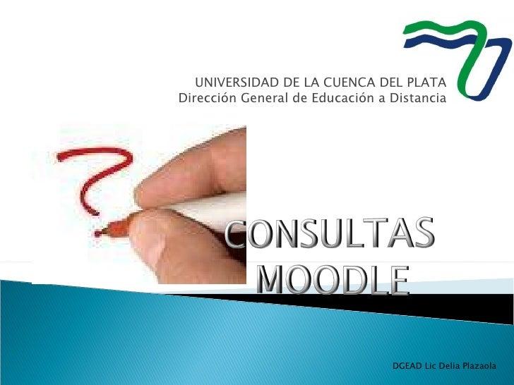 DGEAD Lic Delia Plazaola UNIVERSIDAD DE LA CUENCA DEL PLATA Dirección General de Educación a Distancia
