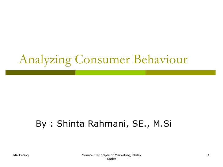 Marketing <br />Source : Principle of Marketing, Philip Kotler<br />1<br />Analyzing Consumer Behaviour<br />By : Shinta R...