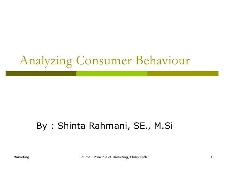 Analyzing Consumer Behaviour By : Shinta Rahmani, SE., M.Si