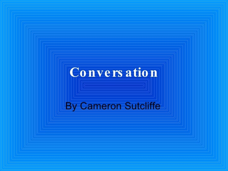Conversation By Cameron Sutcliffe