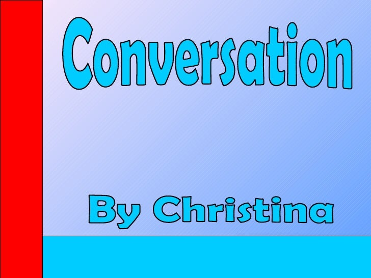 Conversation By Christina