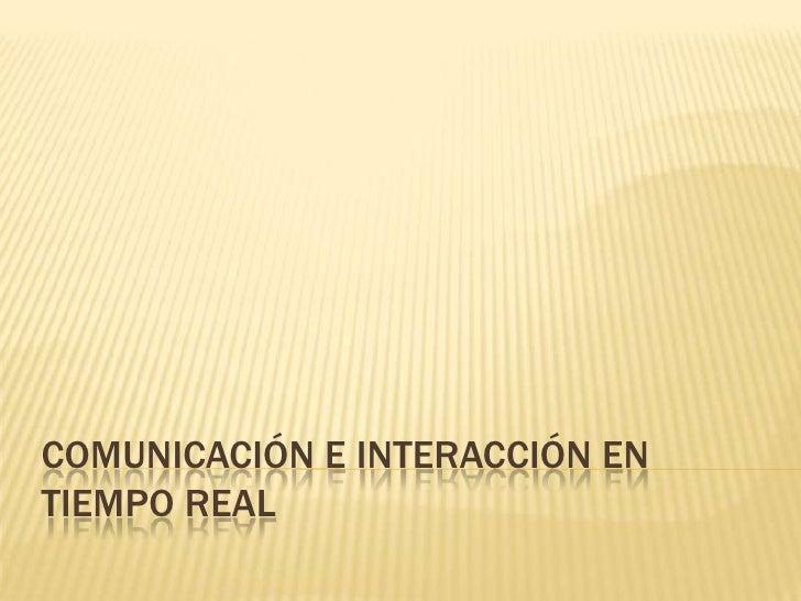 Comunicación e Interacción en tiempo real<br />