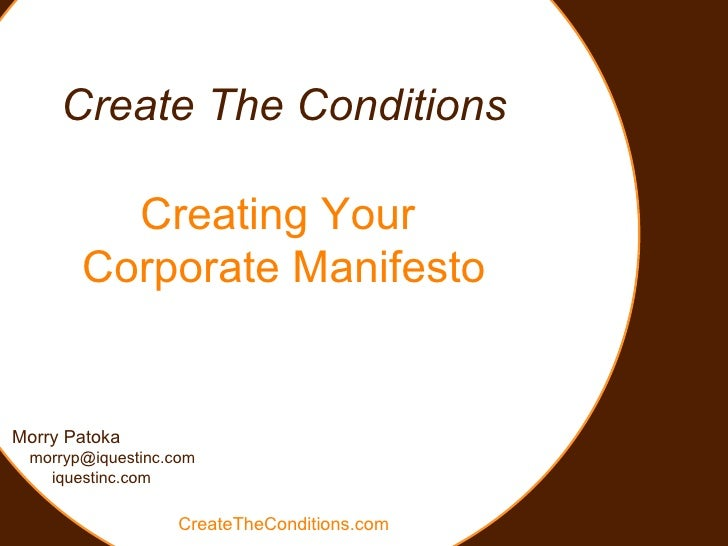 Create The Conditions Creating Your  Corporate Manifesto Morry Patoka [email_address] iquestinc.com CreateTheConditions.com