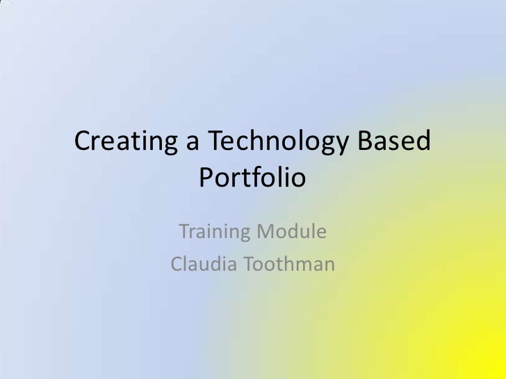 Creating a Technology Based  Portfolio<br />Training Module<br />Claudia Toothman<br />