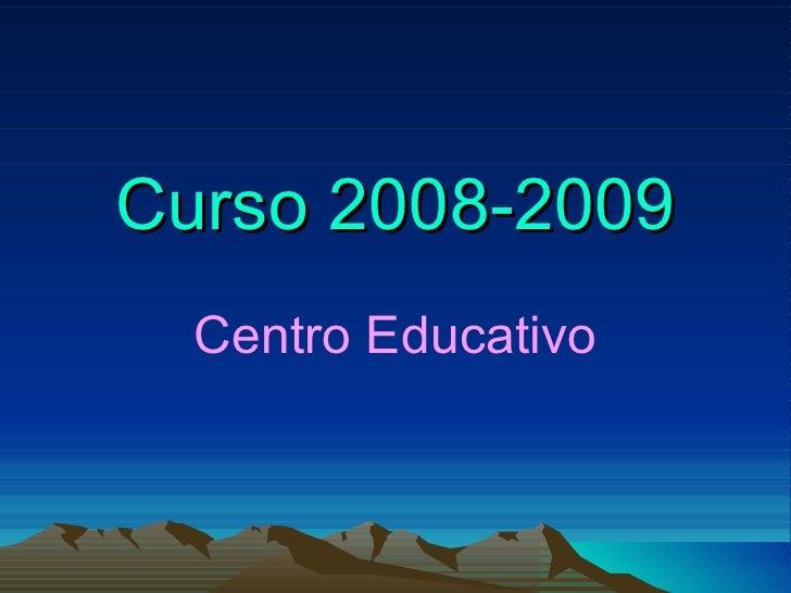 Curso 2008-2009 Centro Educativo