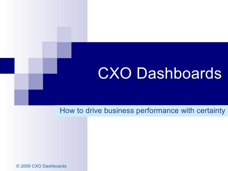 CXO Dashboards How to drive business performance with certainty © 2009 CXO Dashboards