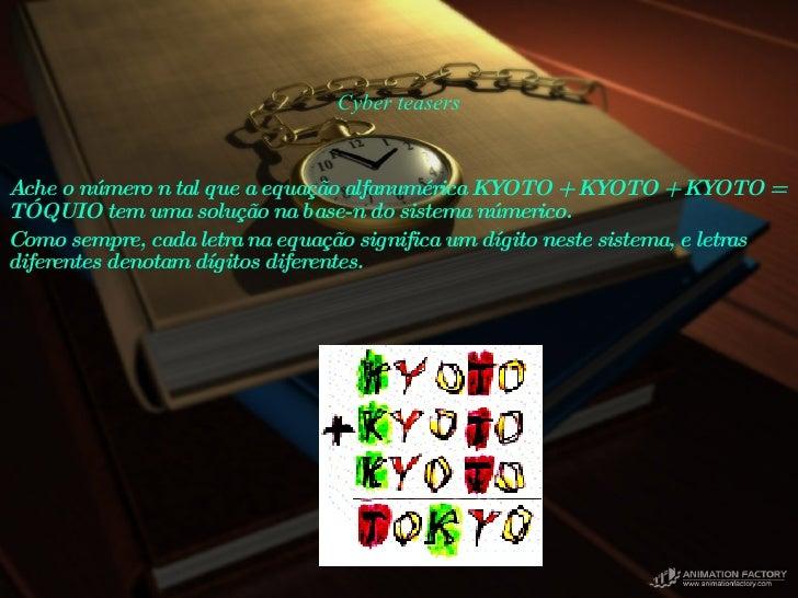 Cyber teasers <ul><li>Ache o número n tal que a equação alfanumérica KYOTO + KYOTO + KYOTO = TÓQUIO tem uma solução na bas...