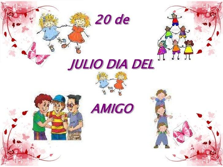 20 de JULIO DIA DEL AMIGO<br />