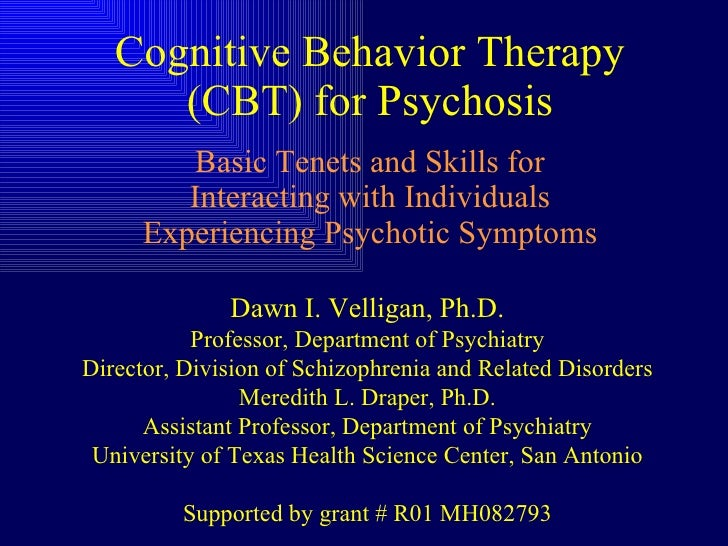 Cognitive Behavior Therapy (CBT) for Psychosis Basic Tenets and Skills for Interacting with Individuals Experiencing Psych...