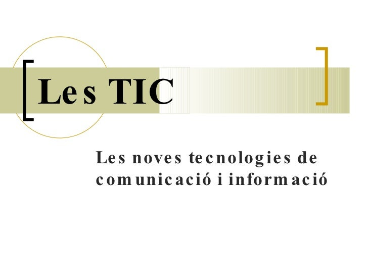 Les TIC   Les noves tecnologies de comunicació i informació
