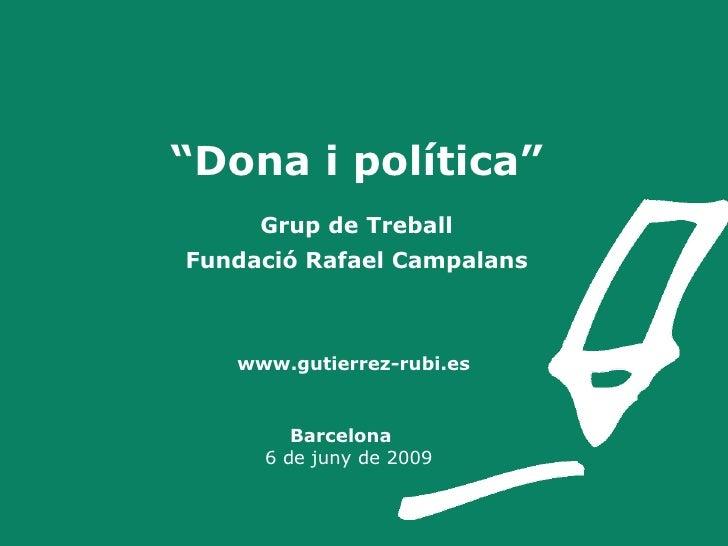 """"""" Dona i política"""" Grup de Treball Fundació Rafael Campalans     www.gutierrez-rubi.es      Barcelona    6 de juny de 2009"""