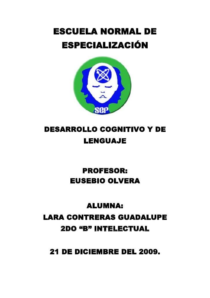 ESCUELA NORMAL DE ESPECIALIZACIÓN<br />DESARROLLO COGNITIVO Y DE LENGUAJE<br />PROFESOR: <br />EUSEBIO OLVERA<br />ALUMNA:...