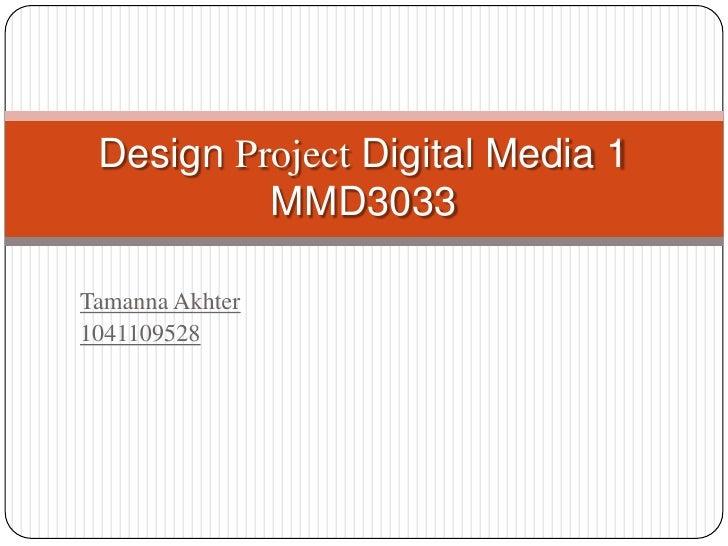 Tamanna Akhter<br />1041109528<br />Design Project Digital Media 1MMD3033<br />