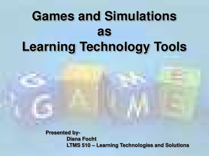 Games & Simulations as Learning Technology Tools