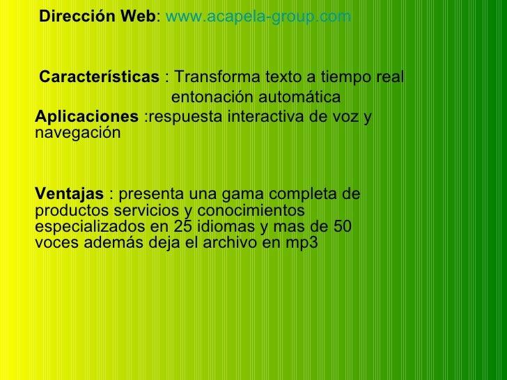 Dirección Web :  www.acapela-group.com Características  : Transforma texto a tiempo real   entonación automática Aplicacio...
