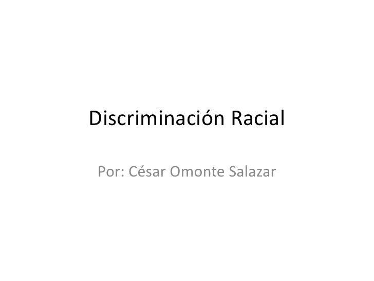 Discriminación Racial<br />Por: César Omonte Salazar<br />