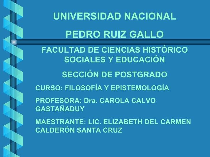 UNIVERSIDAD NACIONAL PEDRO RUIZ GALLO FACULTAD DE CIENCIAS HISTÓRICO SOCIALES Y EDUCACIÓN SECCIÓN DE POSTGRADO CURSO: FILO...