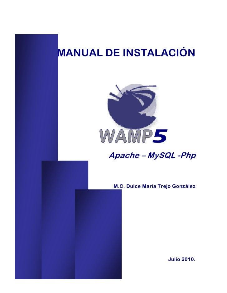 MANUAL DE INSTALACIÓN            Apache – MySQL -Php           M.C. Dulce María Trejo González                            ...