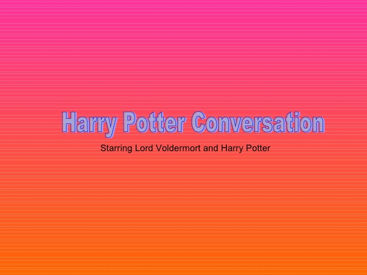 Harry Potter Conversation Starring Lord Voldermort and Harry Potter