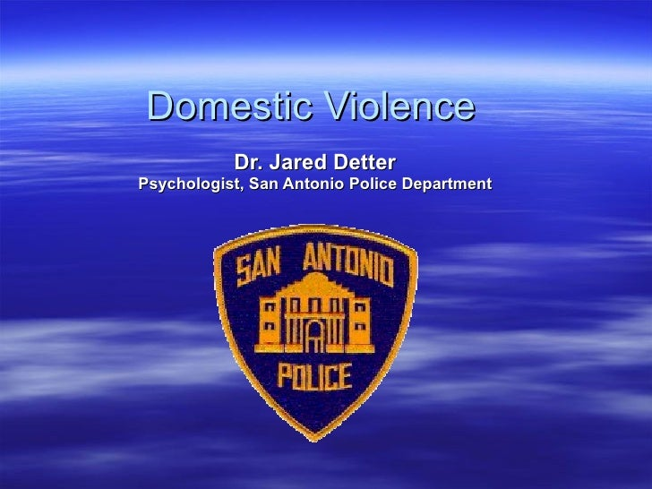 Domestic Violence Dr. Jared Detter Psychologist, San Antonio Police Department