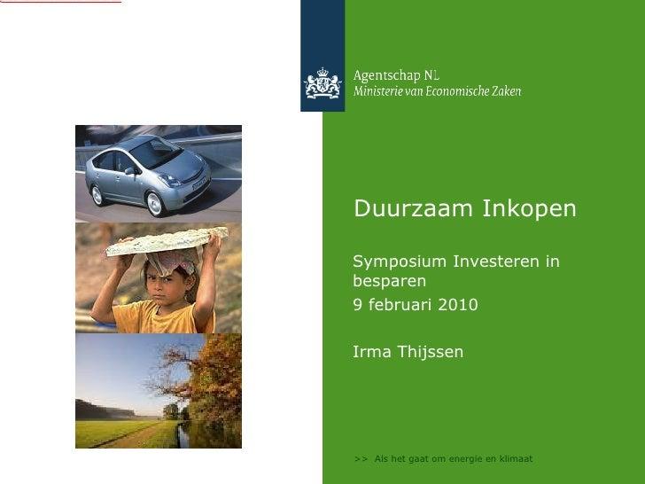 Duurzaam Inkopen <ul><li>Symposium Investeren in besparen </li></ul><ul><li>9 februari 2010 </li></ul><ul><li>Irma Thijsse...